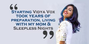 From an Average Indian girl to a Famous Worldwide Sensation, Vidya Vox