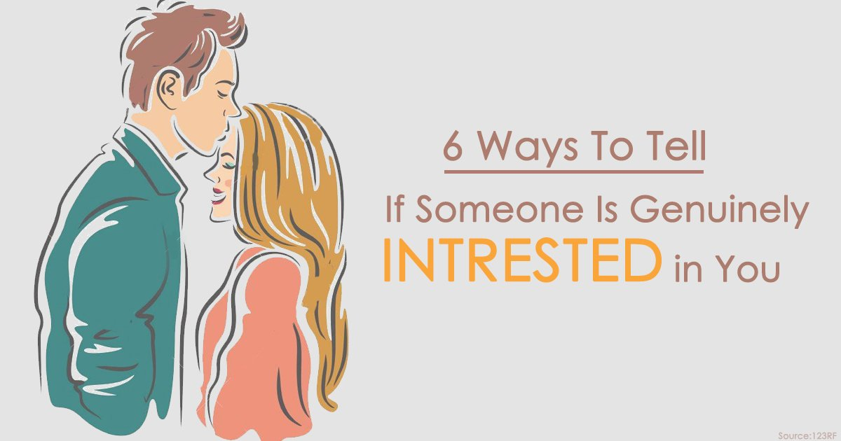 10 Signs To Know If A Guy Is Genuinely Interested In You.