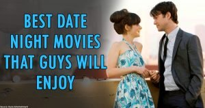 Here Are The Best Date Night Movies That Guys Will Enjoy Just As Much As Girls