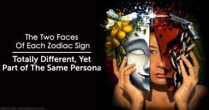Each Zodiac Sign Has Two Faces, Totally Different, Still Part of The Same Persona