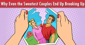This Is Why Even the Sweetest Couples End Up Breaking Up