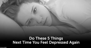 6 Things You Should Do Next Time You Feel Depressed