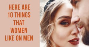 Here Are 10 Things That Women Like On Men